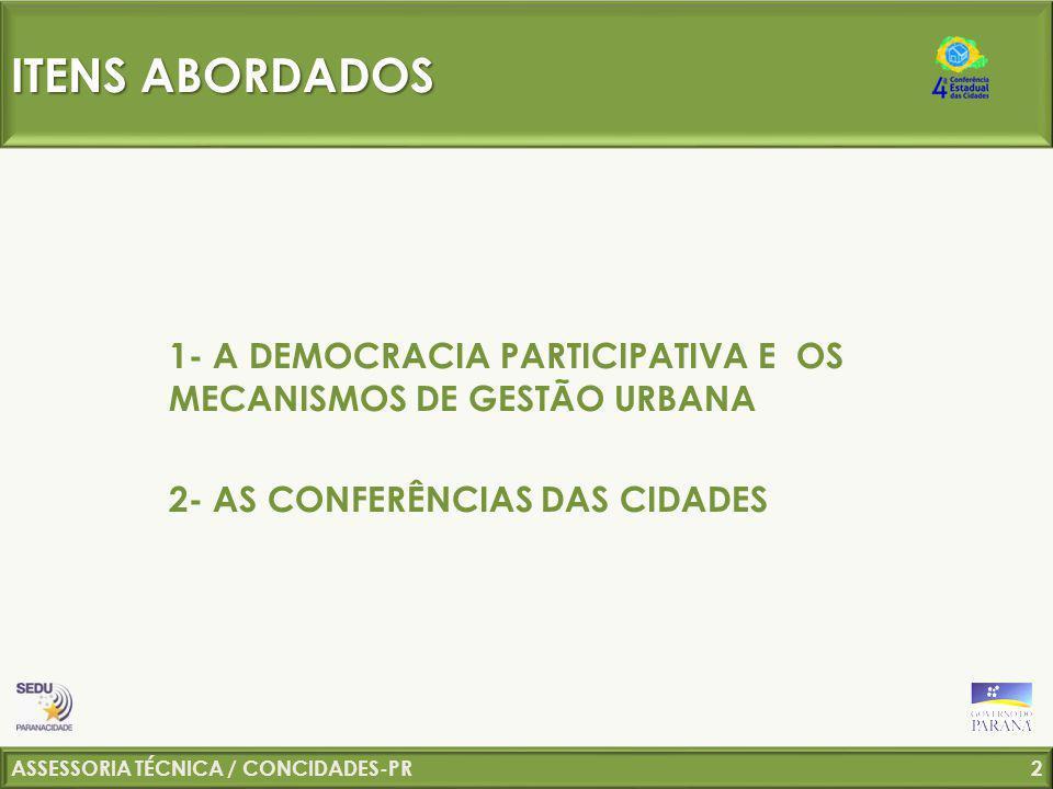 ASSESSORIA TÉCNICA / CONCIDADES-PR 3 DEMOCRACIA PARTICIPATIVA A democracia participativa considera e mantém a democracia representativa, mas abre espaços para a participação popular e o influenciamento dos Parlamentos, Câmaras e Governos.