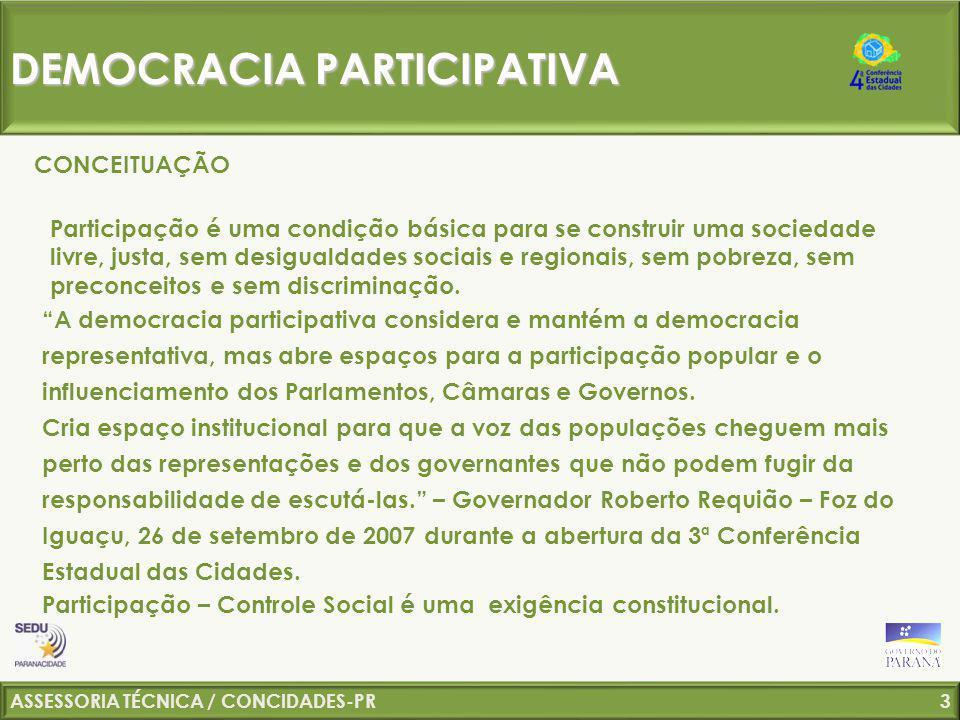 ASSESSORIA TÉCNICA / CONCIDADES-PR 4 DEMOCRACIA PARTICIPATIVA A Lei nº 10.257, de 10 de julho de 2001 – ESTATUTO DA CIDADE, que entrou em vigor no dia 10 de outubro de 2001, estabelece: - que se sobreponha o interesse coletivo ao individual ou de um grupo; - que se integre as ações dos diferentes poderes e esferas de governo; e - que haja participação direta da população no planejamento e gestão da cidade.