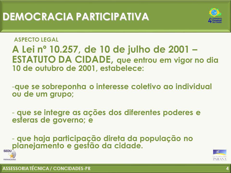 ASSESSORIA TÉCNICA / CONCIDADES-PR 5 Lei nº 10.257, de 10 de julho de 2001 – ESTATUTO DA CIDADE Regem seus 1ºs artigos: Art.