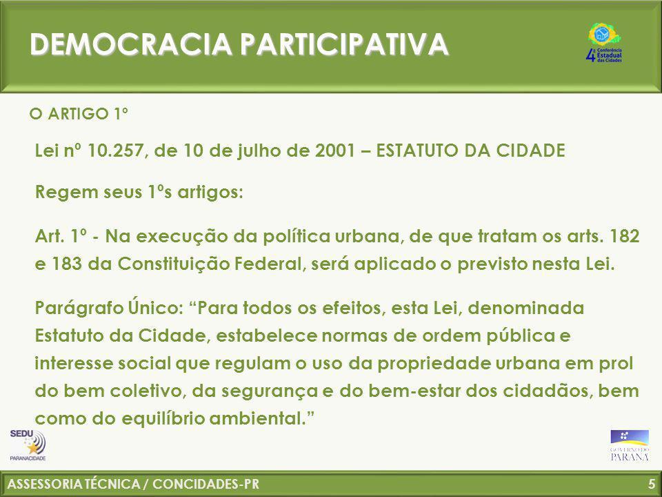 ASSESSORIA TÉCNICA / CONCIDADES-PR 6 Lei nº 10.257, de 10 de julho de 2001 – ESTATUTO DA CIDADE Art.