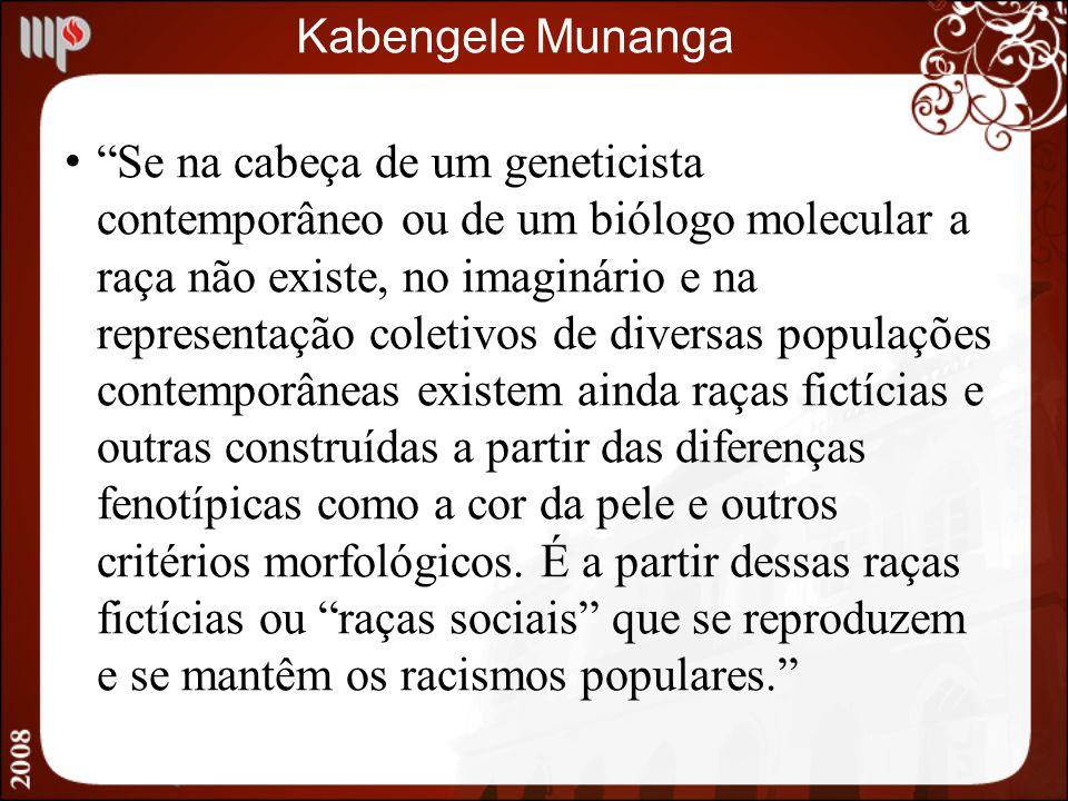 Kabengele Munanga Se na cabeça de um geneticista contemporâneo ou de um biólogo molecular a raça não existe, no imaginário e na representação coletivo
