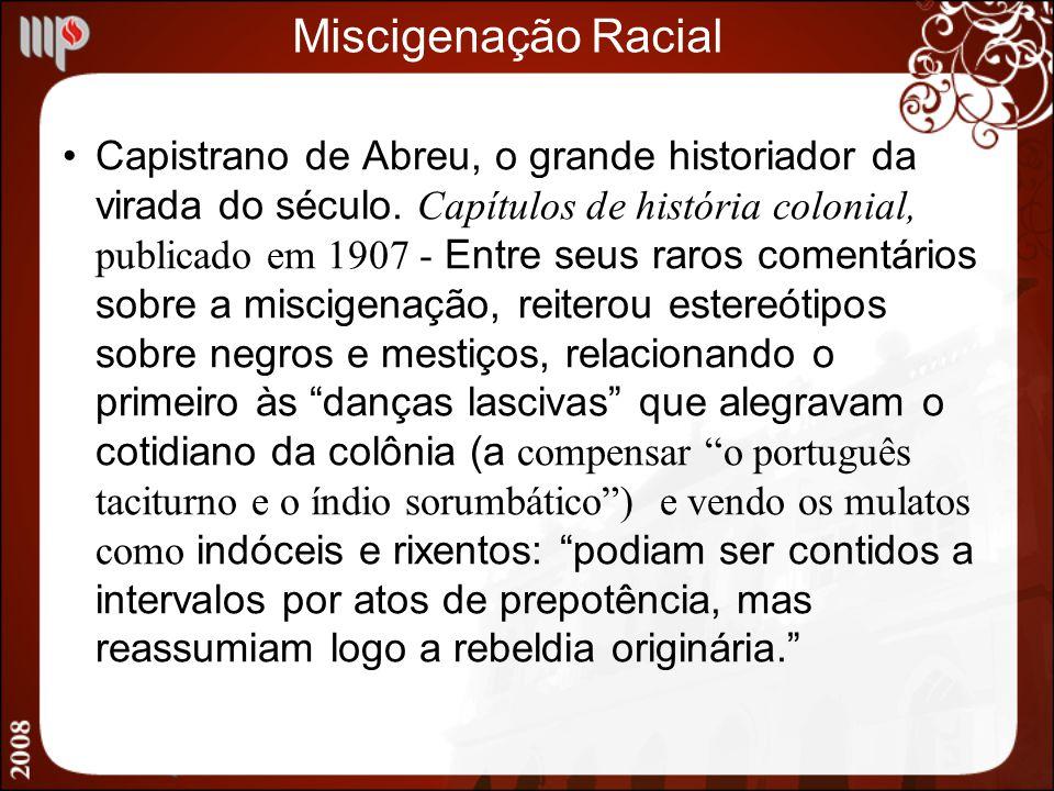 Miscigenação Racial Capistrano de Abreu, o grande historiador da virada do século. Capítulos de história colonial, publicado em 1907 - Entre seus raro