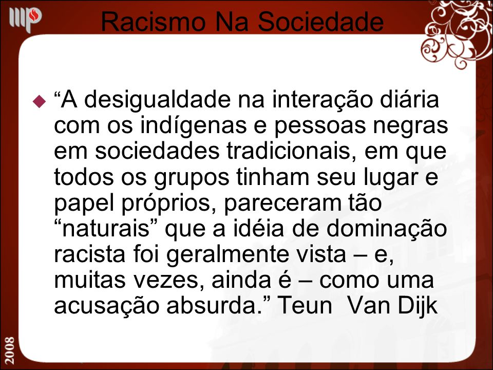 Racismo Na Sociedade A desigualdade na interação diária com os indígenas e pessoas negras em sociedades tradicionais, em que todos os grupos tinham se