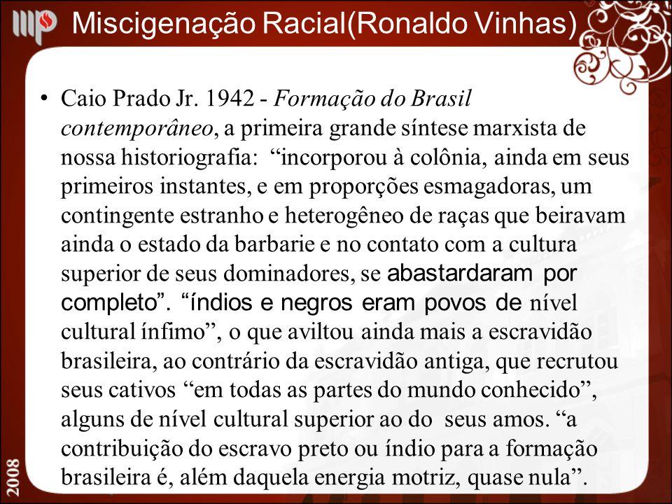 Miscigenação Racial(Ronaldo Vinhas) Caio Prado Jr. 1942 - Formação do Brasil contemporâneo, a primeira grande síntese marxista de nossa historiografia