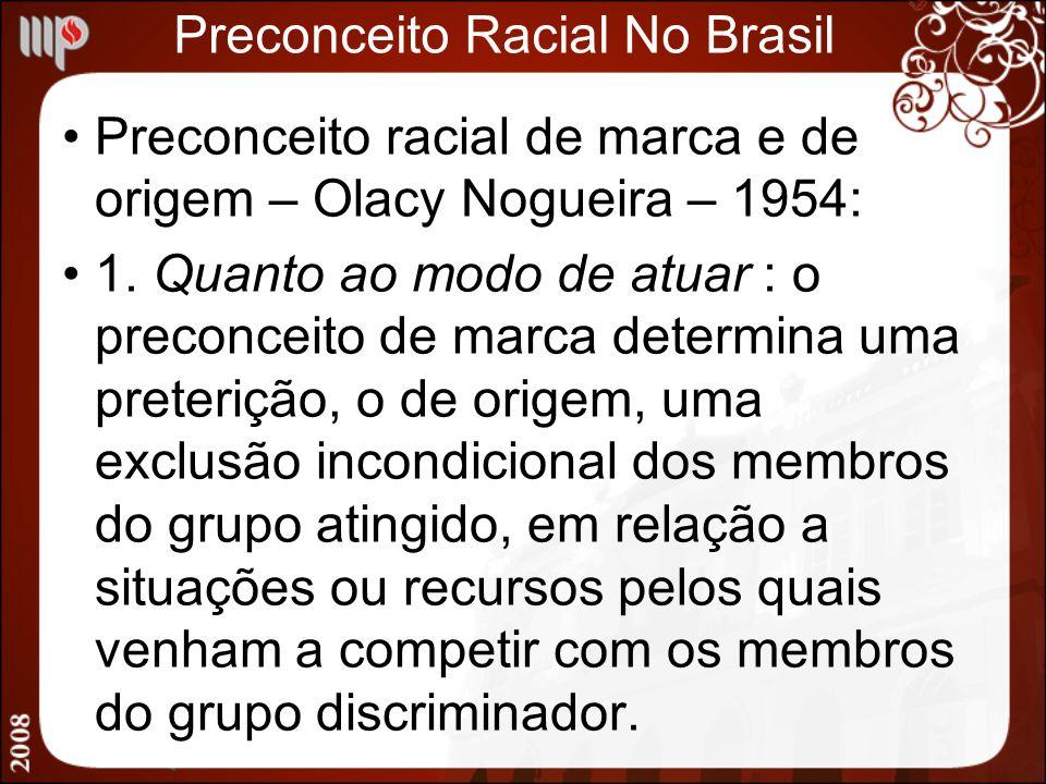 Preconceito Racial No Brasil Preconceito racial de marca e de origem – Olacy Nogueira – 1954: 1. Quanto ao modo de atuar : o preconceito de marca dete