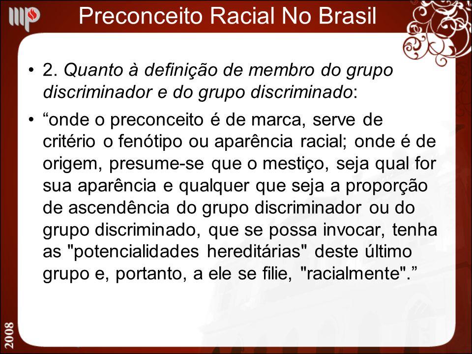 Preconceito Racial No Brasil 2. Quanto à definição de membro do grupo discriminador e do grupo discriminado: onde o preconceito é de marca, serve de c