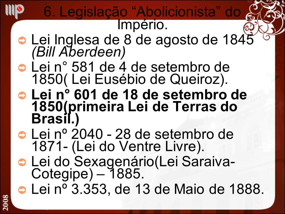 6. Legislação Abolicionista do Império. Lei Inglesa de 8 de agosto de 1845 (Bill Aberdeen) Lei n° 581 de 4 de setembro de 1850( Lei Eusébio de Queiroz