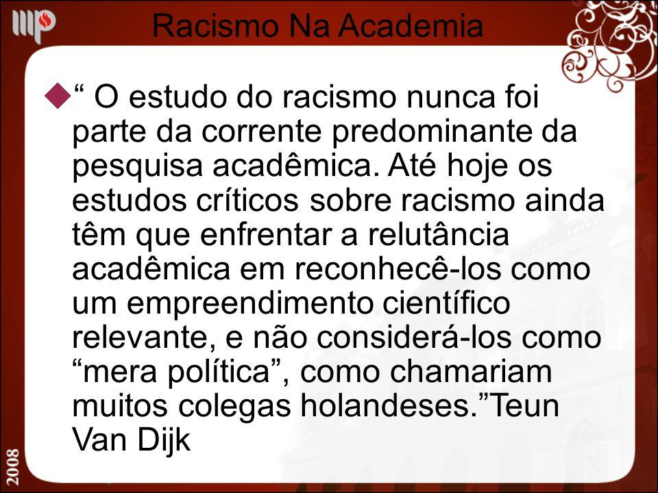O estudo do racismo nunca foi parte da corrente predominante da pesquisa acadêmica. Até hoje os estudos críticos sobre racismo ainda têm que enfrentar
