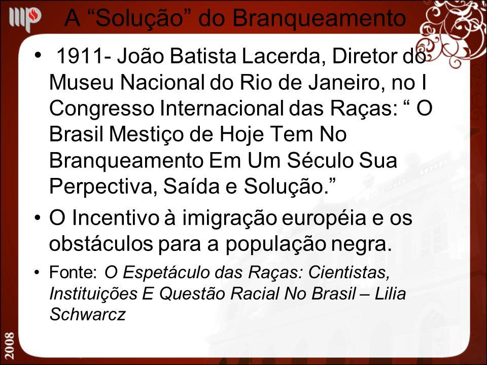 A Solução do Branqueamento 1911- João Batista Lacerda, Diretor do Museu Nacional do Rio de Janeiro, no I Congresso Internacional das Raças: O Brasil M