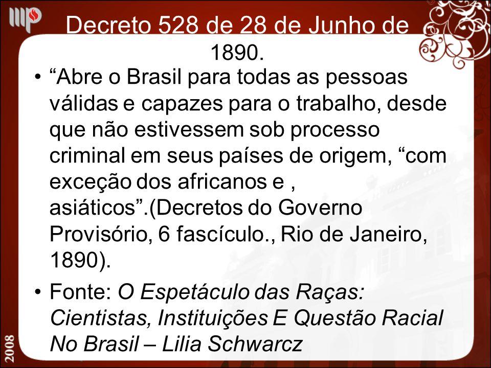 Decreto 528 de 28 de Junho de 1890. Abre o Brasil para todas as pessoas válidas e capazes para o trabalho, desde que não estivessem sob processo crimi