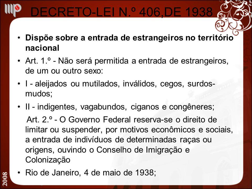 DECRETO-LEI N.º 406,DE 1938 Dispõe sobre a entrada de estrangeiros no território nacional Art. 1.º - Não será permitida a entrada de estrangeiros, de