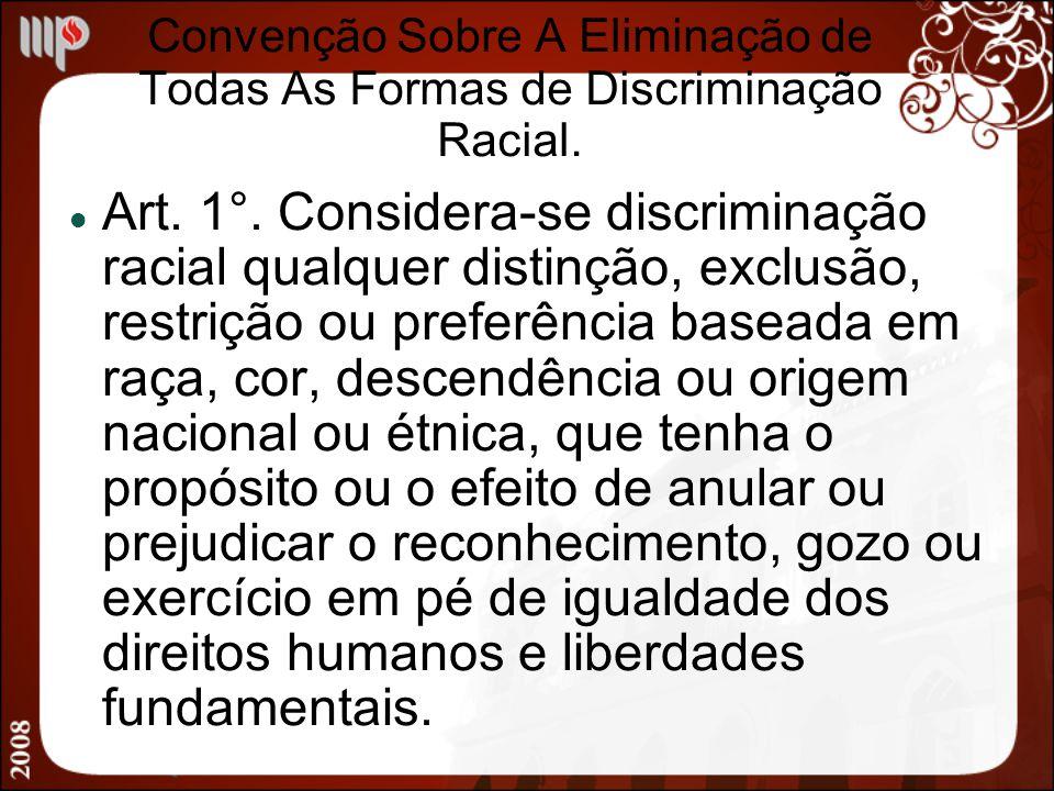 Convenção Sobre A Eliminação de Todas As Formas de Discriminação Racial. Art. 1°. Considera-se discriminação racial qualquer distinção, exclusão, rest