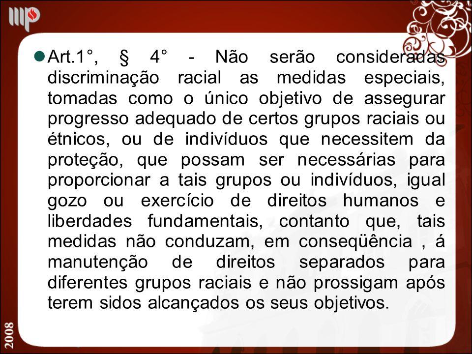 Art.1°, § 4° - Não serão consideradas discriminação racial as medidas especiais, tomadas como o único objetivo de assegurar progresso adequado de cert