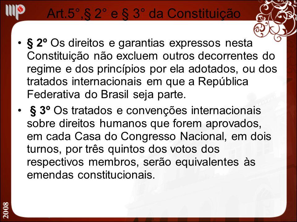 Art.5°,§ 2° e § 3° da Constituição § 2º Os direitos e garantias expressos nesta Constituição não excluem outros decorrentes do regime e dos princípios