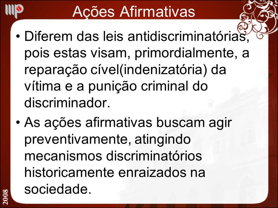 Ações Afirmativas Diferem das leis antidiscriminatórias, pois estas visam, primordialmente, a reparação cível(indenizatória) da vítima e a punição cri