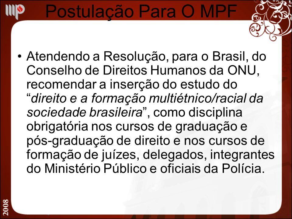 Postulação Para O MPF Atendendo a Resolução, para o Brasil, do Conselho de Direitos Humanos da ONU, recomendar a inserção do estudo dodireito e a form