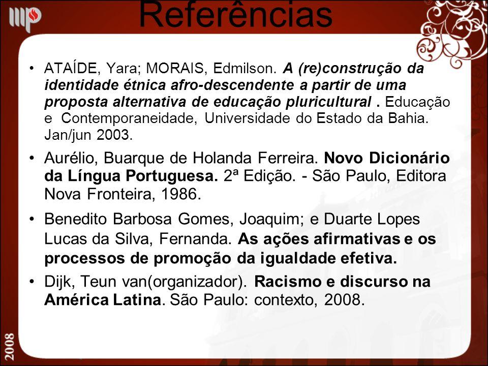 Referências ATAÍDE, Yara; MORAIS, Edmilson. A (re)construção da identidade étnica afro-descendente a partir de uma proposta alternativa de educação pl