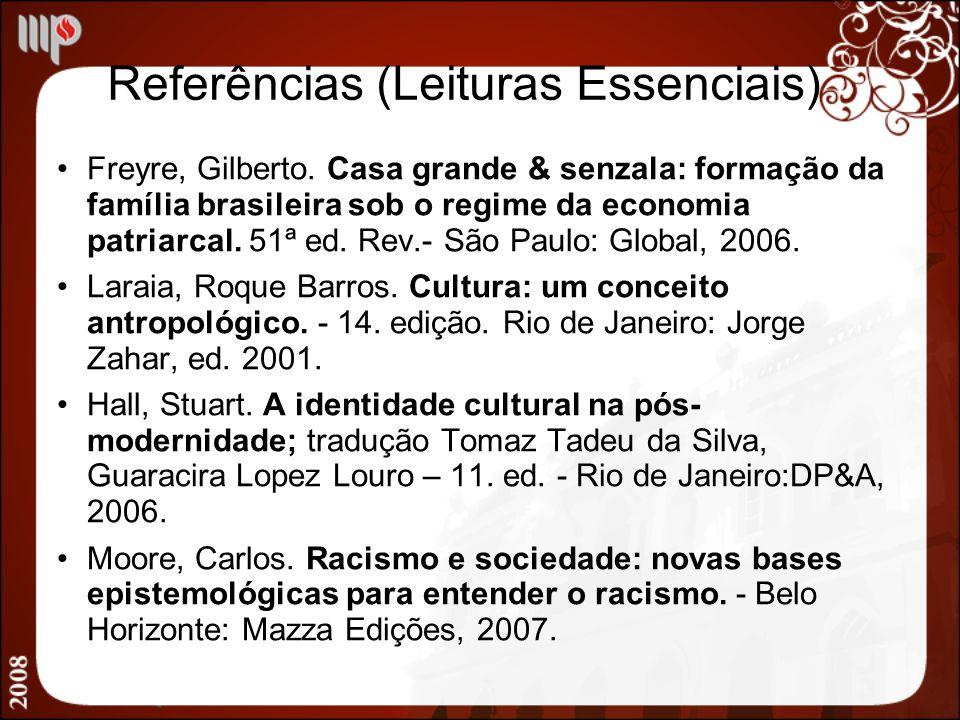 Referências (Leituras Essenciais) Freyre, Gilberto. Casa grande & senzala: formação da família brasileira sob o regime da economia patriarcal. 51ª ed.
