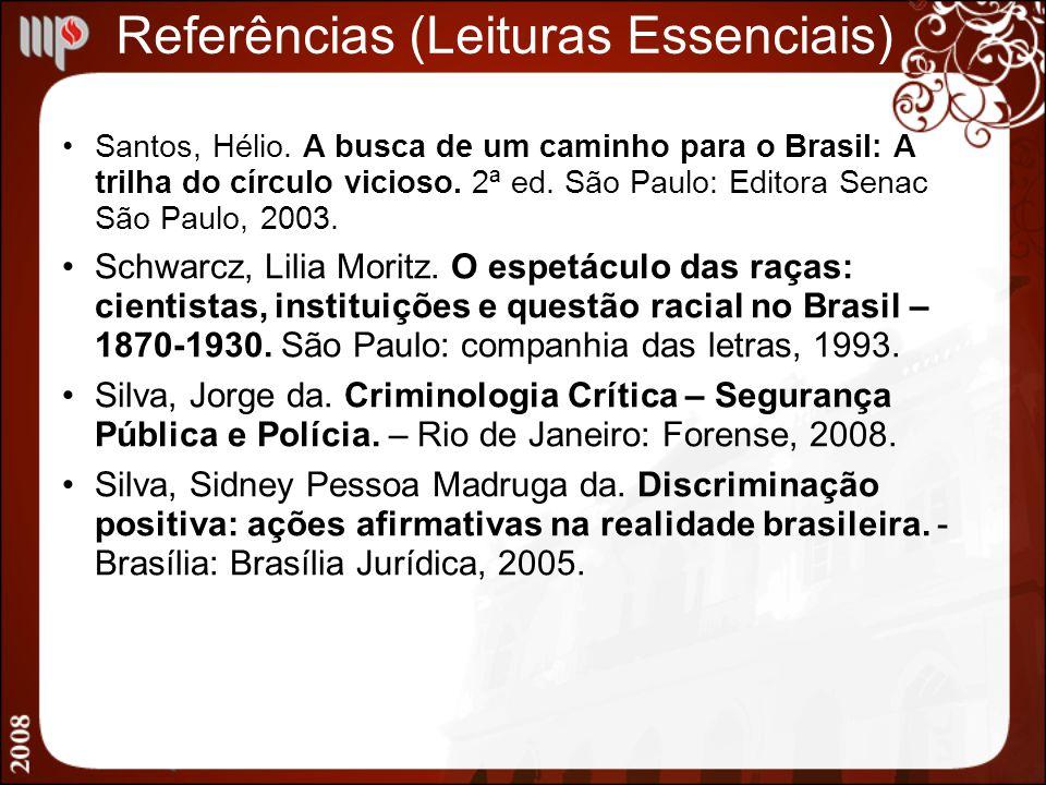 Referências (Leituras Essenciais) Santos, Hélio. A busca de um caminho para o Brasil: A trilha do círculo vicioso. 2ª ed. São Paulo: Editora Senac São