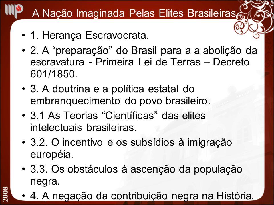 A Nação Imaginada Pelas Elites Brasileiras 1. Herança Escravocrata. 2. A preparação do Brasil para a a abolição da escravatura - Primeira Lei de Terra