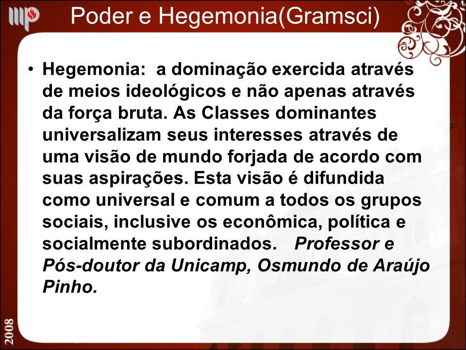 Poder e Hegemonia(Gramsci) Hegemonia: a dominação exercida através de meios ideológicos e não apenas através da força bruta. As Classes dominantes uni