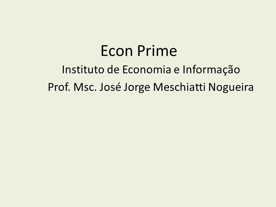 Econ Prime Instituto de Economia e Informação Prof. Msc. José Jorge Meschiatti Nogueira
