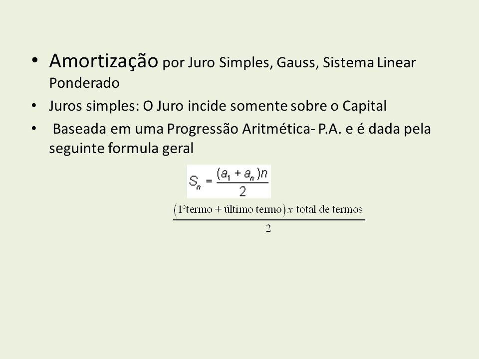 Amortização por Juro Simples, Gauss, Sistema Linear Ponderado Juros simples: O Juro incide somente sobre o Capital Baseada em uma Progressão Aritmética- P.A.