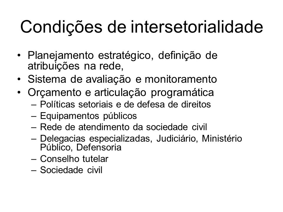 Condições de intersetorialidade Planejamento estratégico, definição de atribuições na rede, Sistema de avaliação e monitoramento Orçamento e articulaç