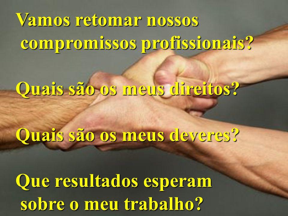 Vamos retomar nossos compromissos profissionais? compromissos profissionais? Quais são os meus direitos? Quais são os meus deveres? Que resultados esp