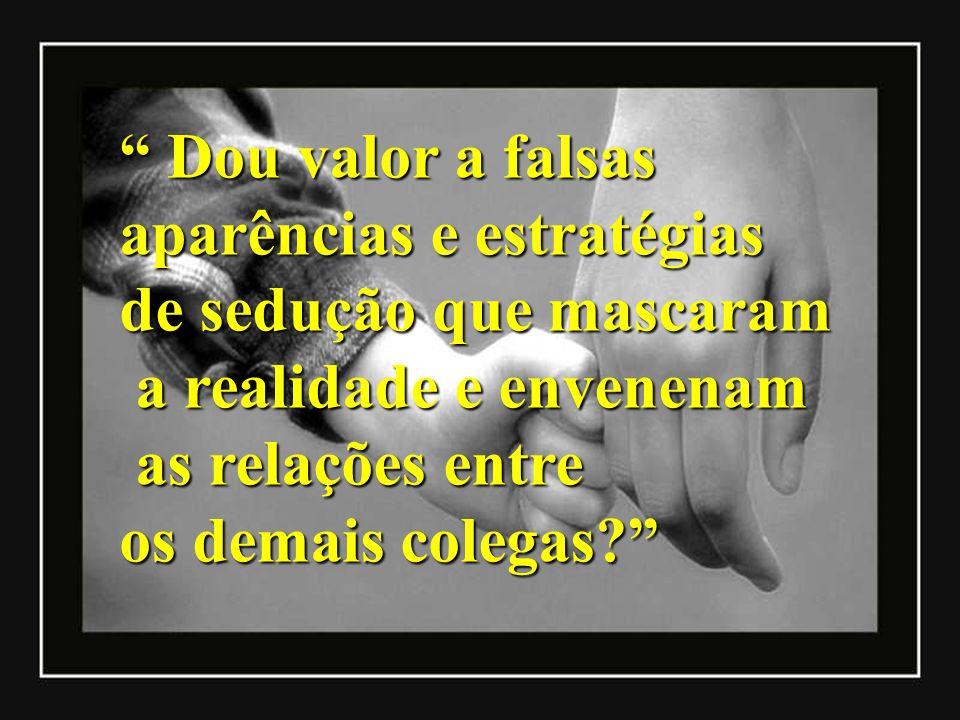 Dou valor a falsas Dou valor a falsas aparências e estratégias de sedução que mascaram a realidade e envenenam a realidade e envenenam as relações ent