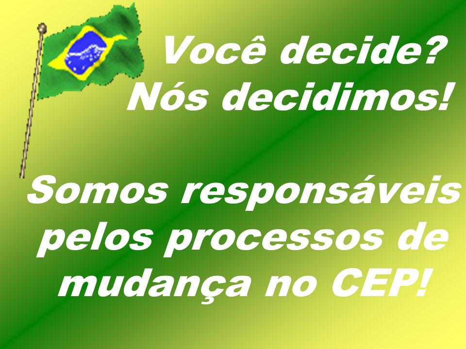 Você decide? Nós decidimos! Somos responsáveis pelos processos de mudança no CEP!