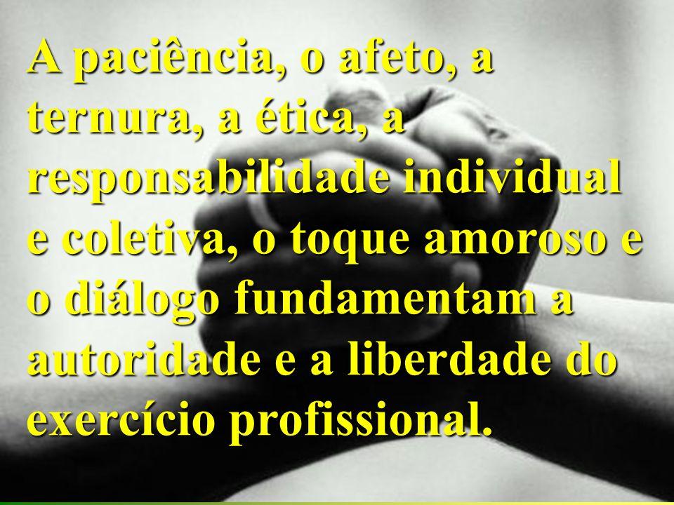 A paciência, o afeto, a ternura, a ética, a responsabilidade individual e coletiva, o toque amoroso e o diálogo fundamentam a autoridade e a liberdade