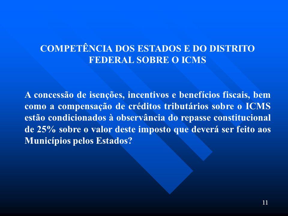 11 COMPETÊNCIA DOS ESTADOS E DO DISTRITO FEDERAL SOBRE O ICMS A concessão de isenções, incentivos e benefícios fiscais, bem como a compensação de créd