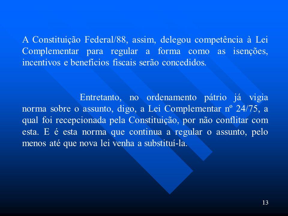 13 A Constituição Federal/88, assim, delegou competência à Lei Complementar para regular a forma como as isenções, incentivos e benefícios fiscais ser