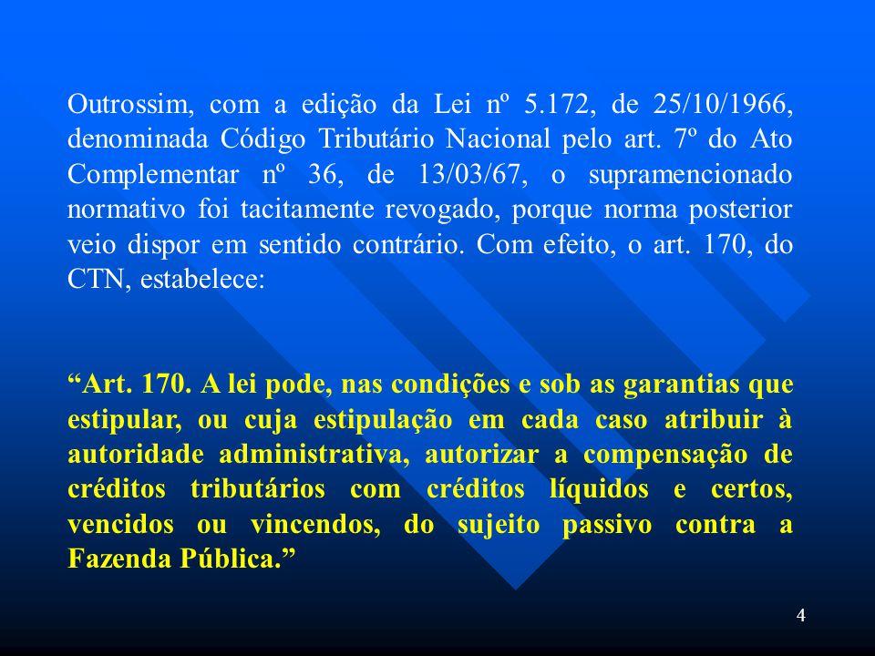 Outrossim, com a edição da Lei nº 5.172, de 25/10/1966, denominada Código Tributário Nacional pelo art. 7º do Ato Complementar nº 36, de 13/03/67, o s