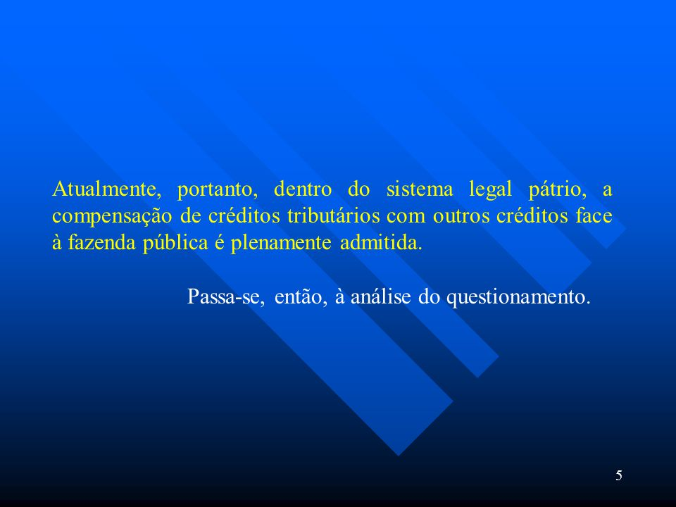 Atualmente, portanto, dentro do sistema legal pátrio, a compensação de créditos tributários com outros créditos face à fazenda pública é plenamente ad