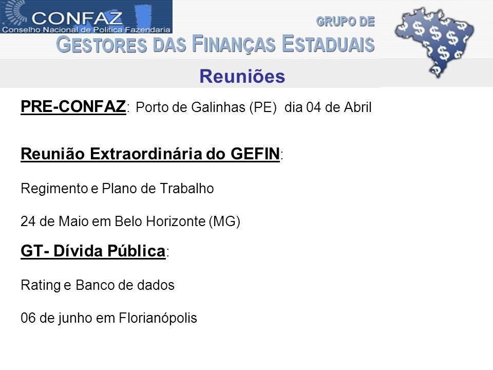 Reuniões PRE-CONFAZ : Porto de Galinhas (PE) dia 04 de Abril Reunião Extraordinária do GEFIN : Regimento e Plano de Trabalho 24 de Maio em Belo Horizo