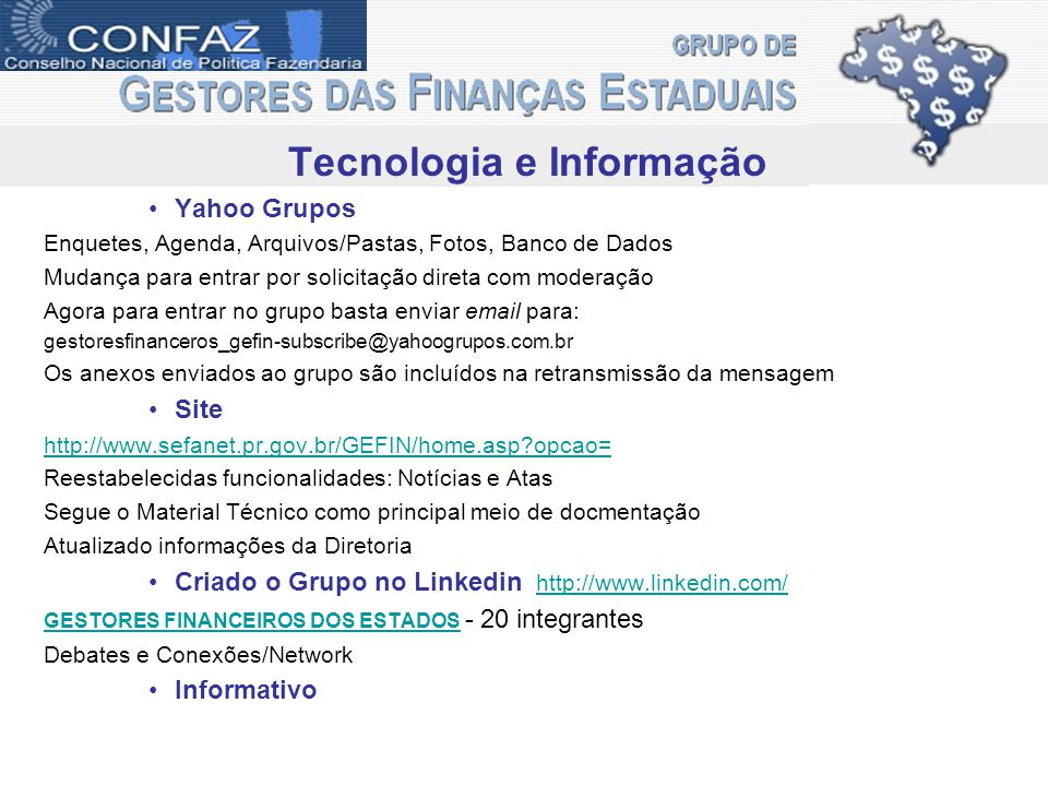 Tecnologia e Informação Yahoo Grupos Enquetes, Agenda, Arquivos/Pastas, Fotos, Banco de Dados Mudança para entrar por solicitação direta com moderação
