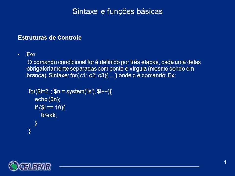 1 Sintaxe e funções básicas Estruturas de Controle While, do While Ele testa uma condição e executa um comando,ou um bloco de comandos, até que condição testada seja falsa.