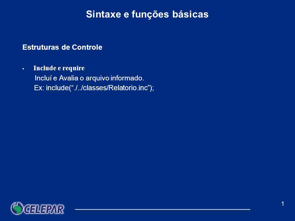 1 Sintaxe e funções básicas Estruturas de Controle For O comando condicional for é definido por três etapas, cada uma delas obrigatóriamente separadas com ponto e vírgula (mesmo sendo em branca).