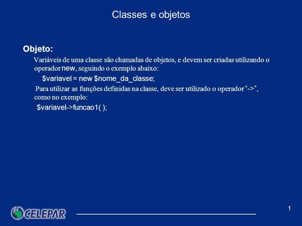 1 Classes e objetos Classes: class Nome_da_classe { var $variavel1; var $variavel2; function funcao1 ($parametro) { /* === corpo da função === */ }