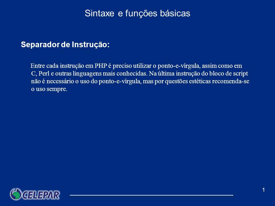 1 Sintaxe e funções básicas Delimitadores: O código PHP fica embutido no próprio HTML.