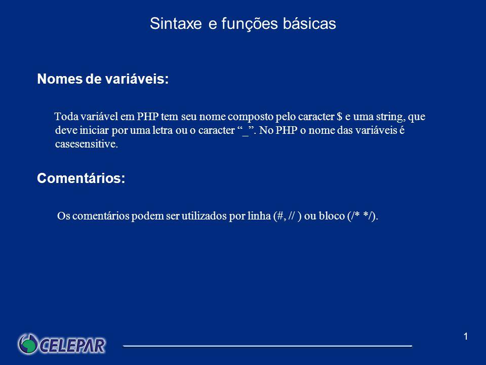 1 Sintaxe e funções básicas Separador de Instrução: Entre cada instrução em PHP é preciso utilizar o ponto-e-vírgula, assim como em C, Perl e outras linguagens mais conhecidas.