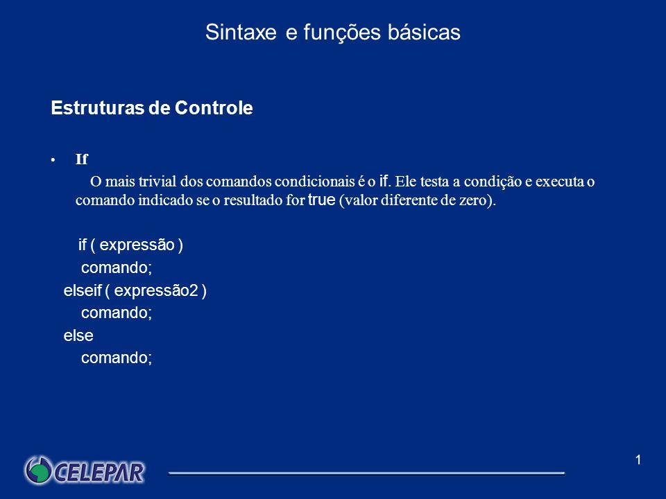 1 Sintaxe e funções básicas Operadores Igual == Idêntico === Diferente != ou <> Não Idêntico !== Menor que < Maior que > Menor ou Igual <= Maior ou Igual >= Mais + Menos - Multiplicação * Divisão / Módulo %