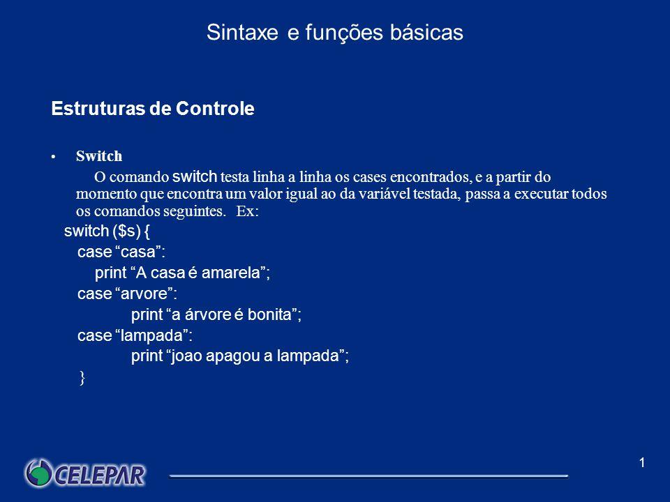 1 Sintaxe e funções básicas Estruturas de Controle If O mais trivial dos comandos condicionais é o if.