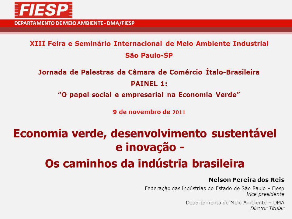 DEPARTAMENTO DE MEIO AMBIENTE - DMA/FIESP Economia verde, desenvolvimento sustentável e inovação - Os caminhos da indústria brasileira XIII Feira e Se
