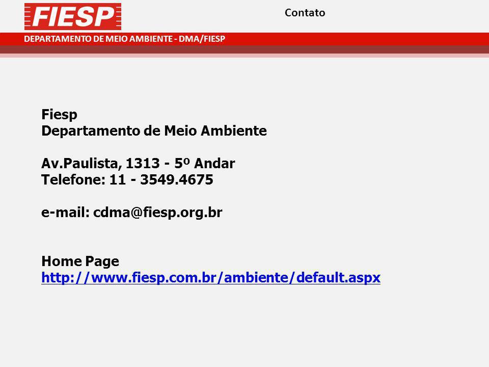 DEPARTAMENTO DE MEIO AMBIENTE - DMA/FIESP Fiesp Departamento de Meio Ambiente Av.Paulista, 1313 - 5º Andar Telefone: 11 - 3549.4675 e-mail: cdma@fiesp.org.br Home Page http://www.fiesp.com.br/ambiente/default.aspx Contato