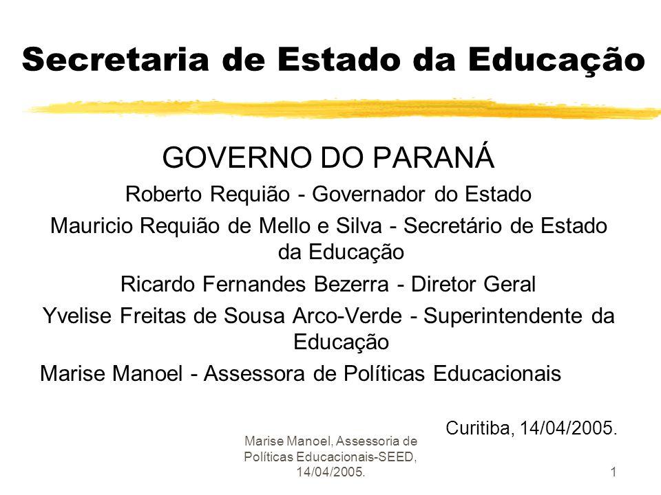 Marise Manoel, Assessoria de Políticas Educacionais-SEED, 14/04/2005.1 Secretaria de Estado da Educação GOVERNO DO PARANÁ Roberto Requião - Governador