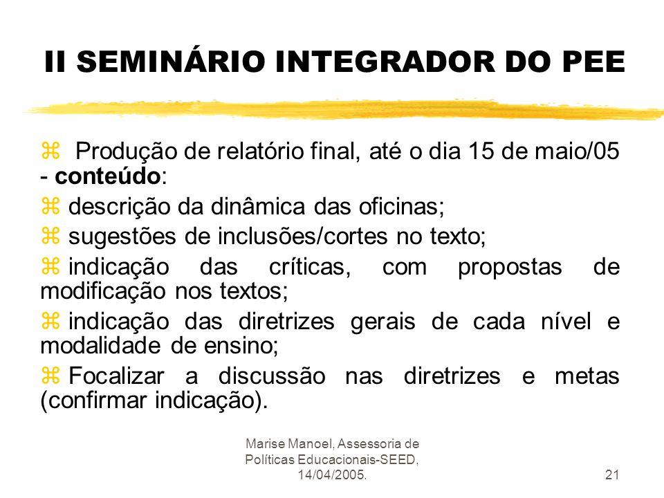 Marise Manoel, Assessoria de Políticas Educacionais-SEED, 14/04/2005.21 II SEMINÁRIO INTEGRADOR DO PEE z Produção de relatório final, até o dia 15 de