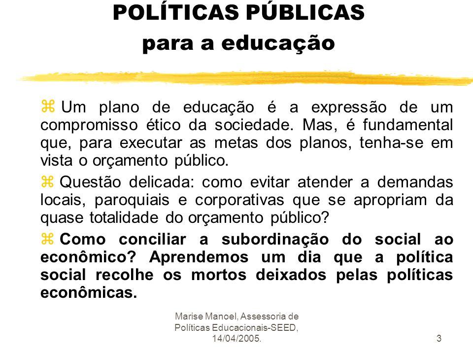 Marise Manoel, Assessoria de Políticas Educacionais-SEED, 14/04/2005.3 POLÍTICAS PÚBLICAS para a educação z Um plano de educação é a expressão de um c